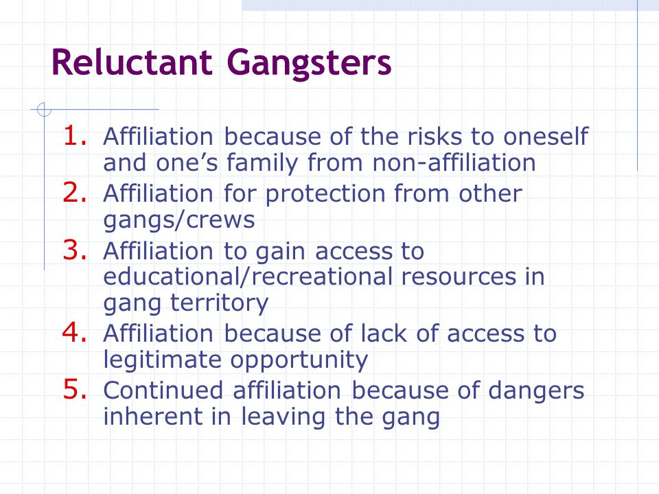 Reluctant Gangsters Affiliation because of the risks to oneself and one's family from non-affiliation.