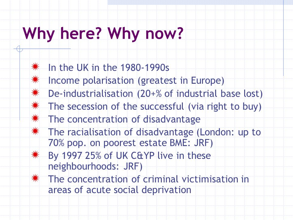 Why here Why now In the UK in the 1980-1990s