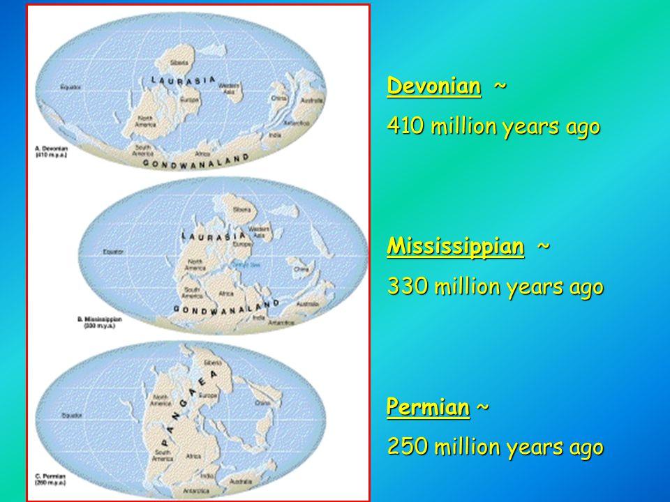 Devonian ~ 410 million years ago. Mississippian ~ 330 million years ago.