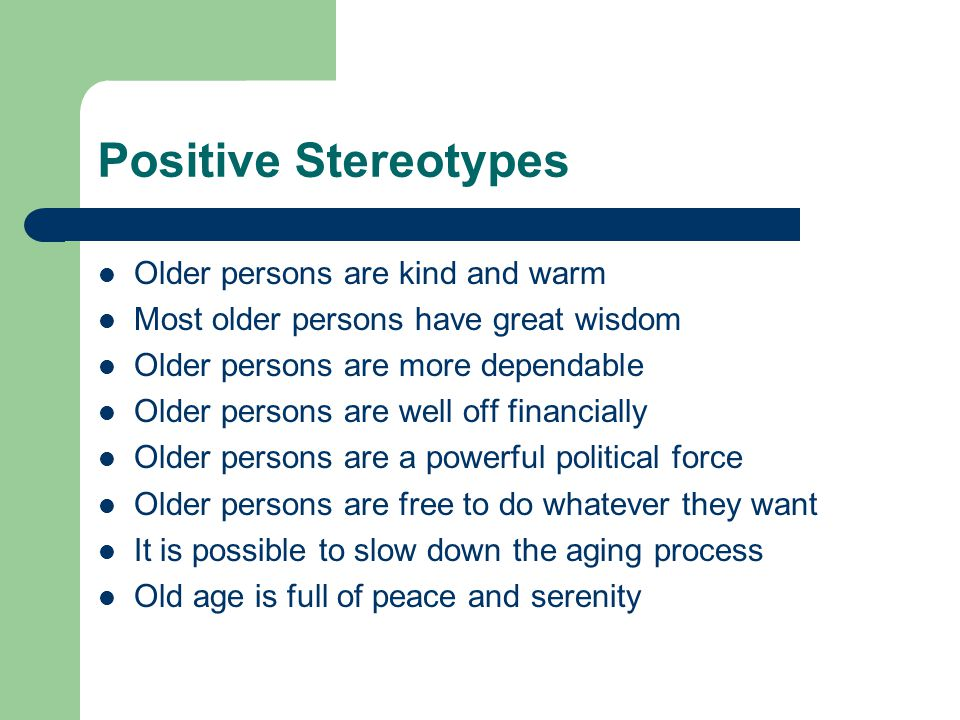 Positive Stereotypes Older persons are kind and warm