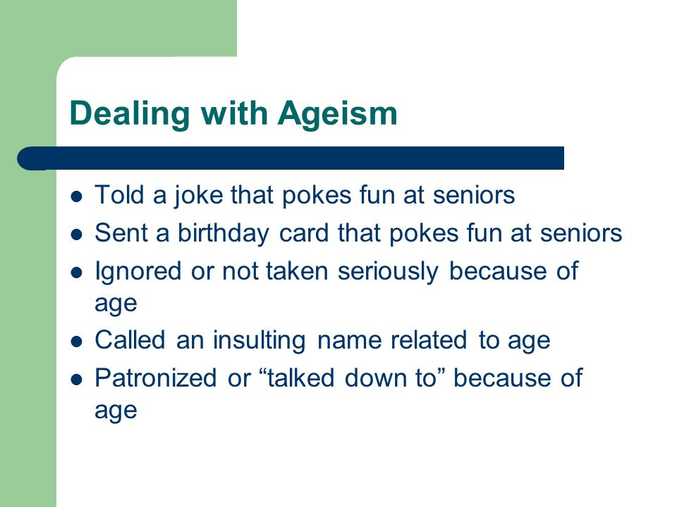 Dealing with Ageism Told a joke that pokes fun at seniors