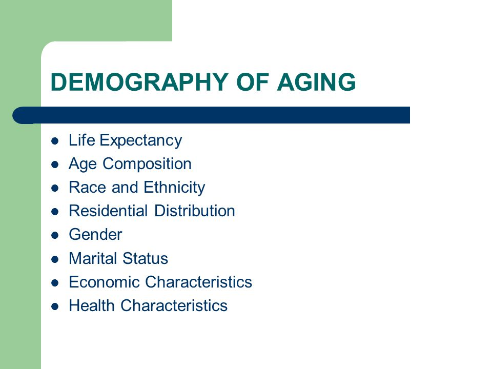 DEMOGRAPHY OF AGING Life Expectancy Age Composition Race and Ethnicity