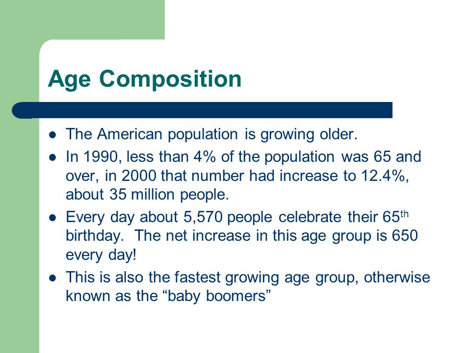 Age Composition The American population is growing older.