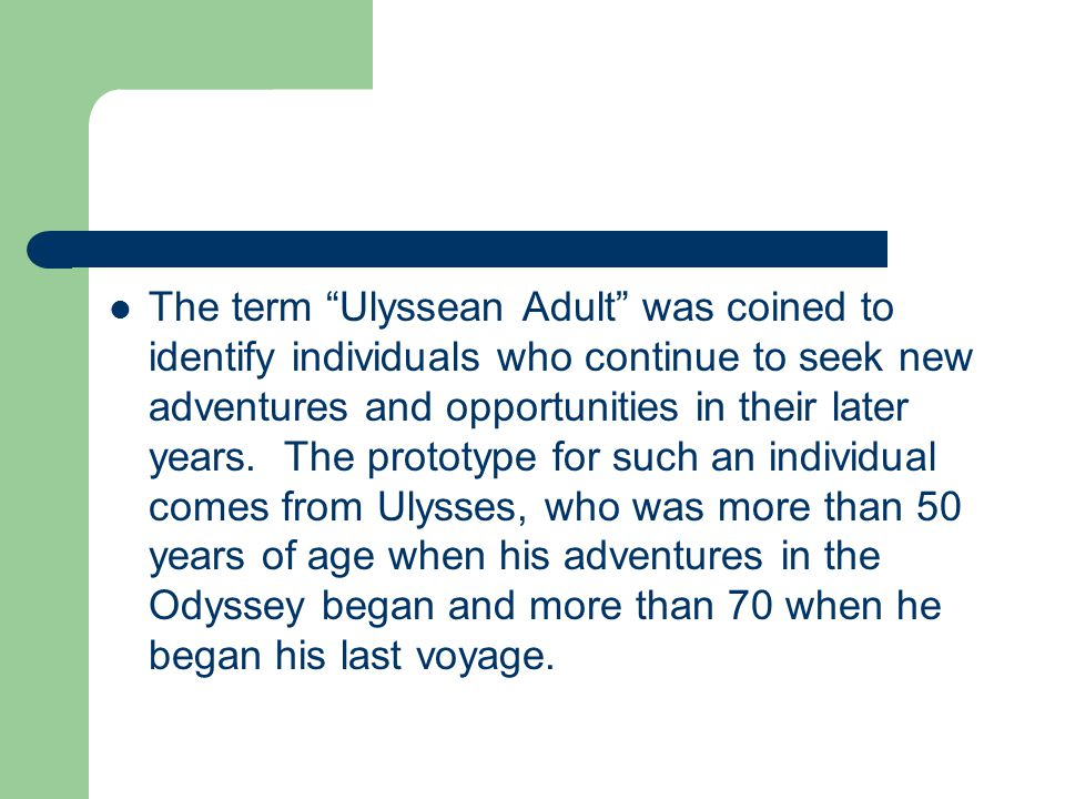The term Ulyssean Adult was coined to identify individuals who continue to seek new adventures and opportunities in their later years.
