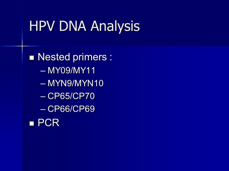 HPV DNA Analysis Nested primers : PCR MY09/MY11 MYN9/MYN10 CP65/CP70