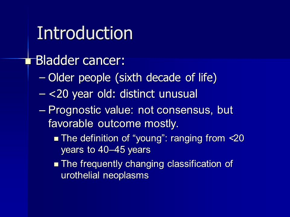 Introduction Bladder cancer: Older people (sixth decade of life)