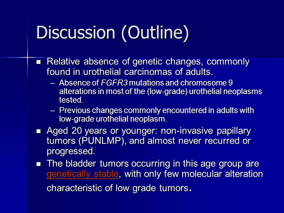 Discussion (Outline) Relative absence of genetic changes, commonly found in urothelial carcinomas of adults.
