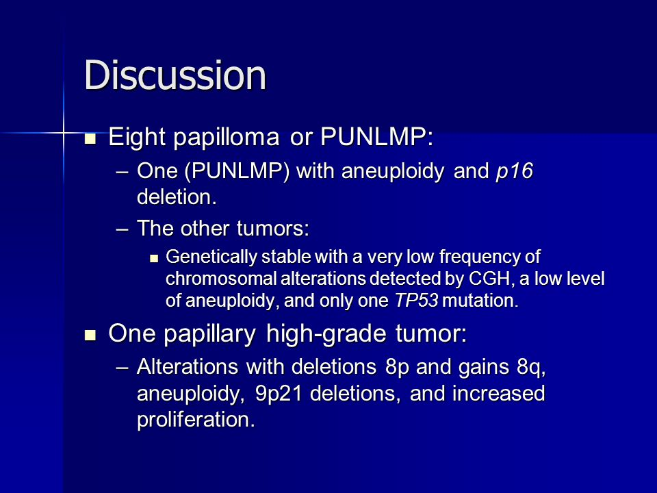 Discussion Eight papilloma or PUNLMP: One papillary high-grade tumor: