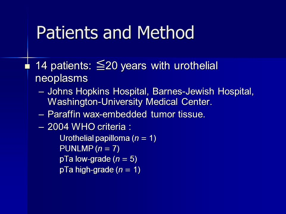 Patients and Method 14 patients: ≦20 years with urothelial neoplasms