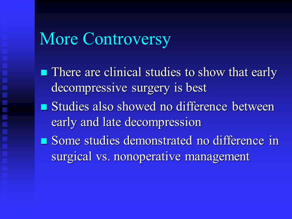 More Controversy There are clinical studies to show that early decompressive surgery is best.