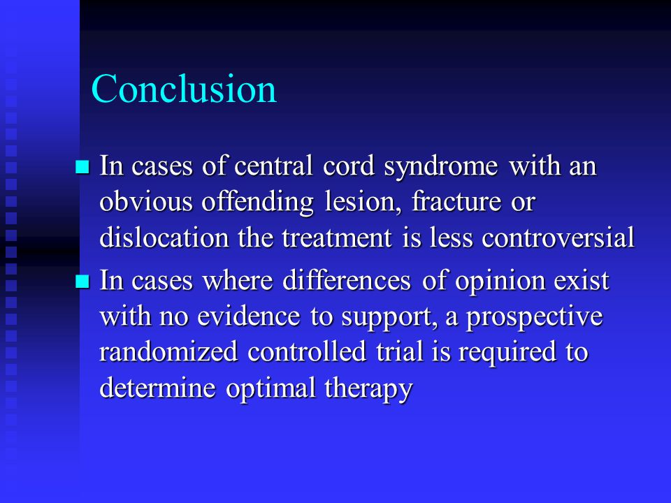 Conclusion In cases of central cord syndrome with an obvious offending lesion, fracture or dislocation the treatment is less controversial.