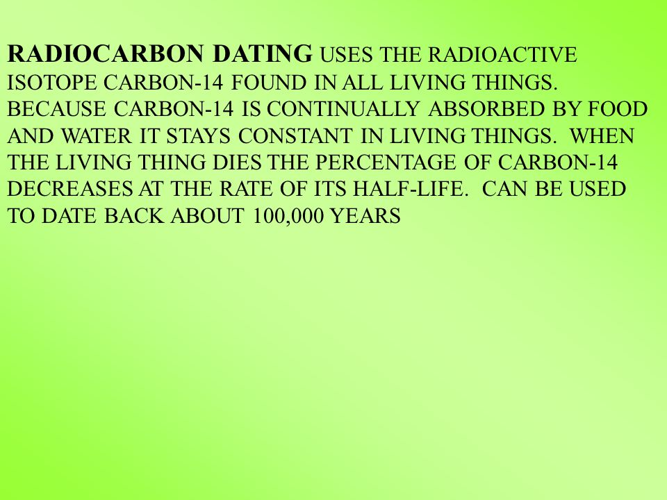 RADIOCARBON DATING USES THE RADIOACTIVE ISOTOPE CARBON-14 FOUND IN ALL LIVING THINGS.