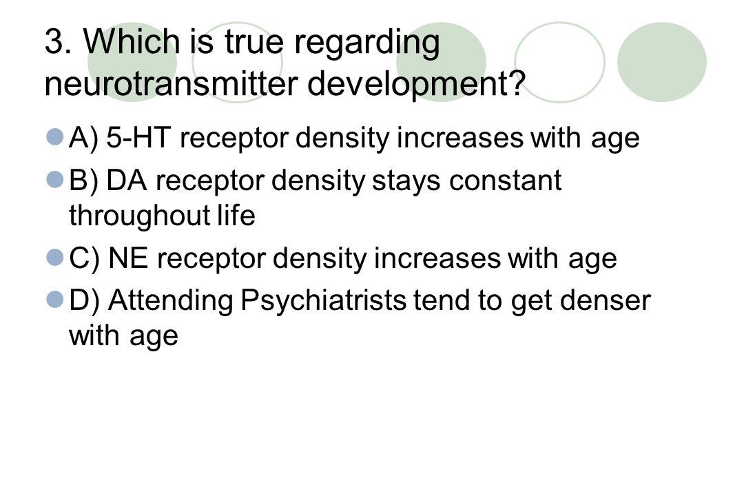 3. Which is true regarding neurotransmitter development