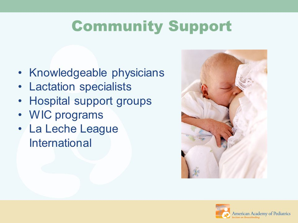 Community Support Knowledgeable physicians Lactation specialists
