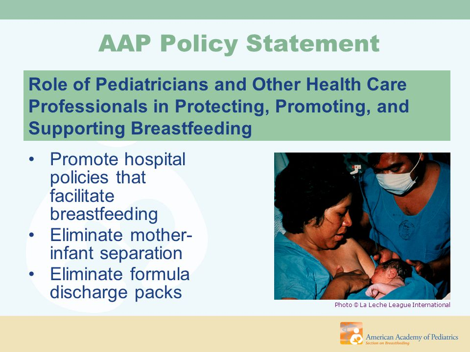 AAP Policy Statement Role of Pediatricians and Other Health Care Professionals in Protecting, Promoting, and Supporting Breastfeeding.