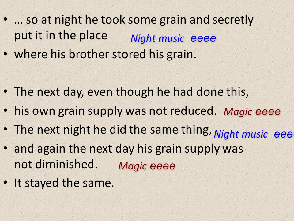 … so at night he took some grain and secretly put it in the place