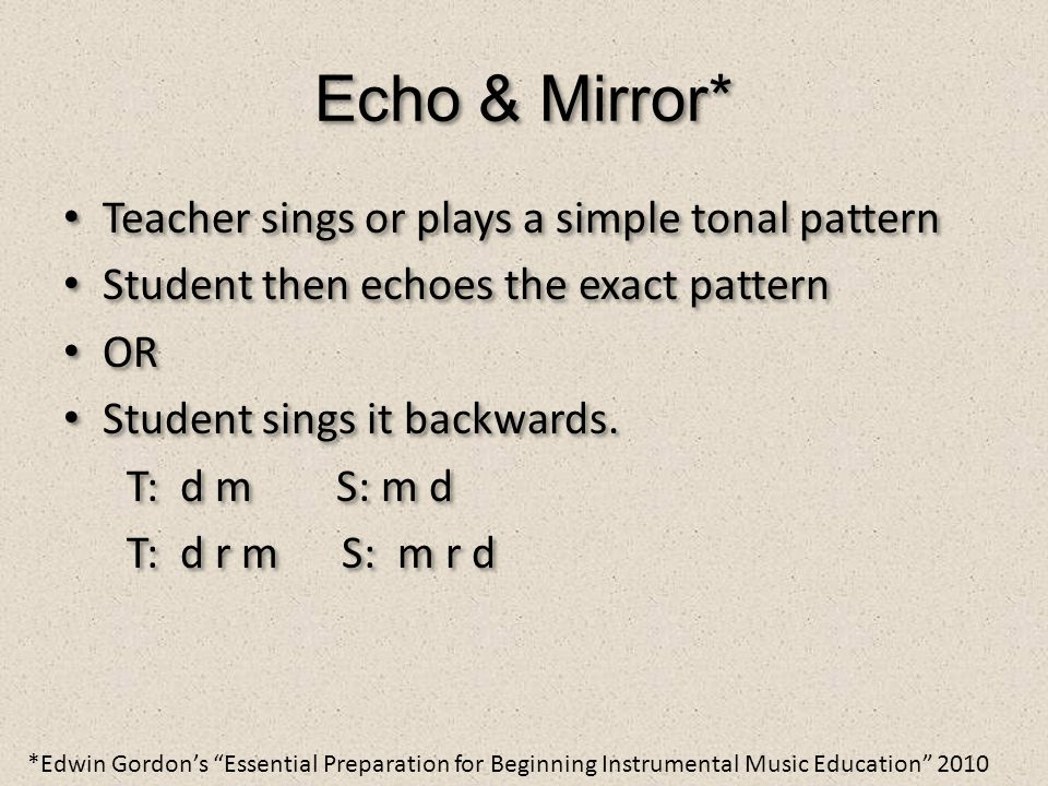 Echo & Mirror* Teacher sings or plays a simple tonal pattern