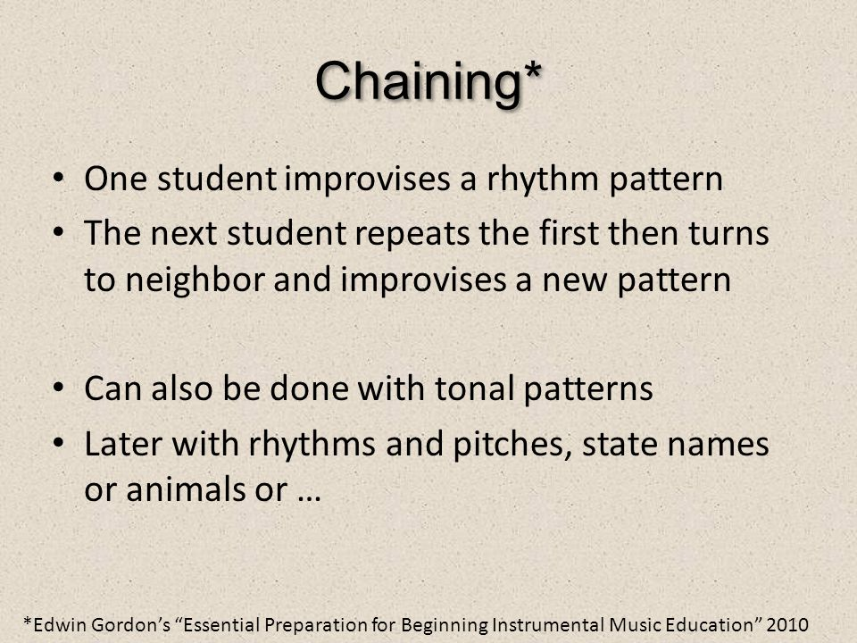 Chaining* One student improvises a rhythm pattern