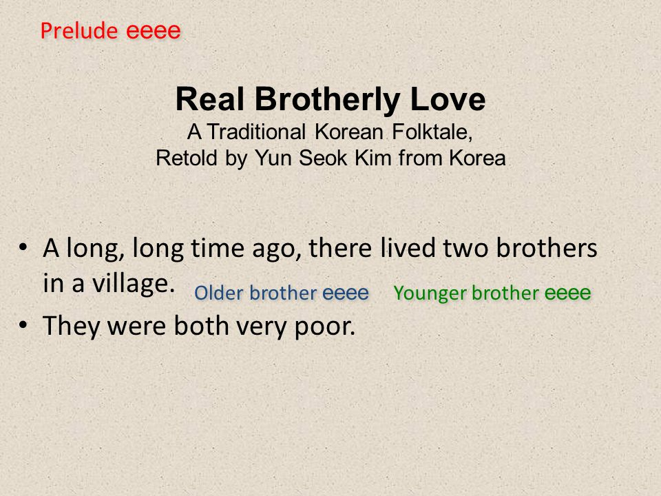 Prelude eeee Real Brotherly Love A Traditional Korean Folktale, Retold by Yun Seok Kim from Korea.