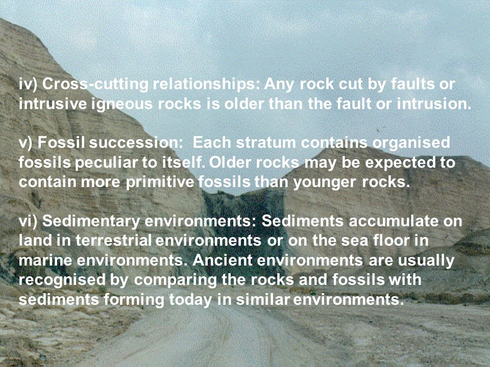 iv) Cross-cutting relationships: Any rock cut by faults or intrusive igneous rocks is older than the fault or intrusion.