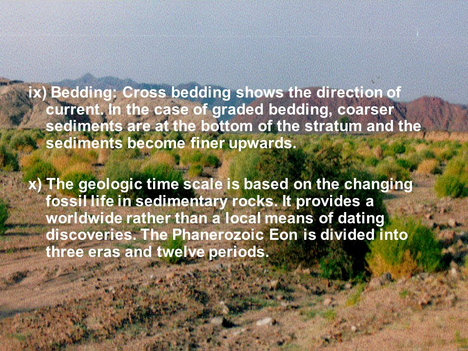 ix) Bedding: Cross bedding shows the direction of current