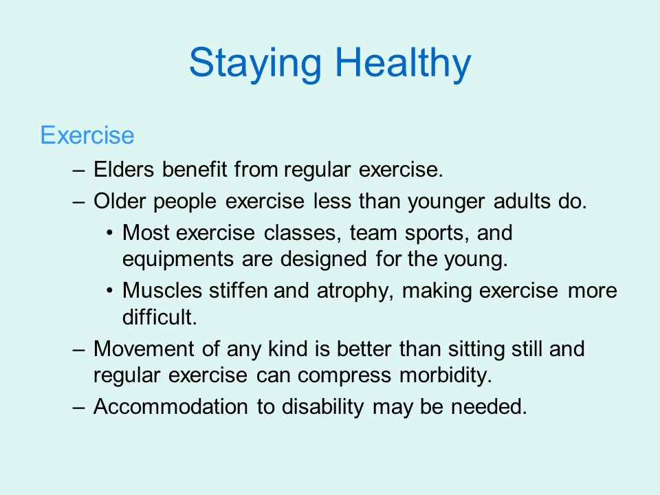 Staying Healthy Exercise Elders benefit from regular exercise.