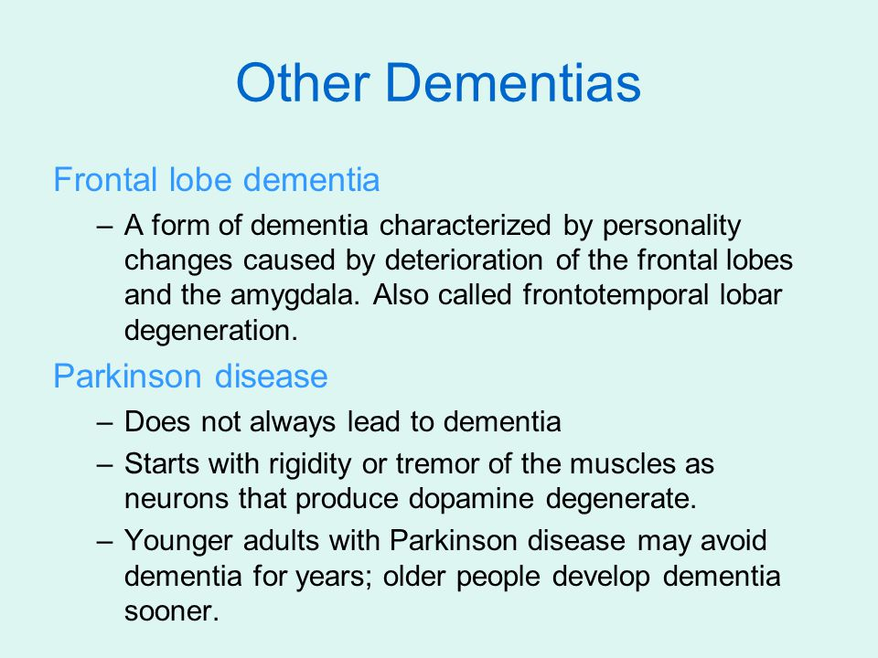 Other Dementias Frontal lobe dementia Parkinson disease