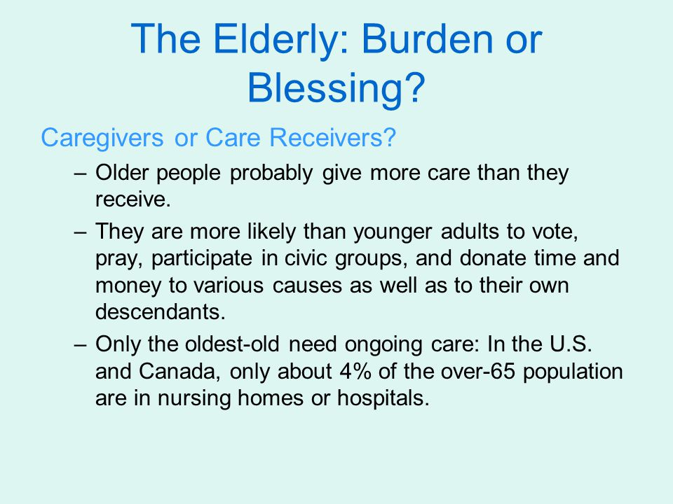 The Elderly: Burden or Blessing