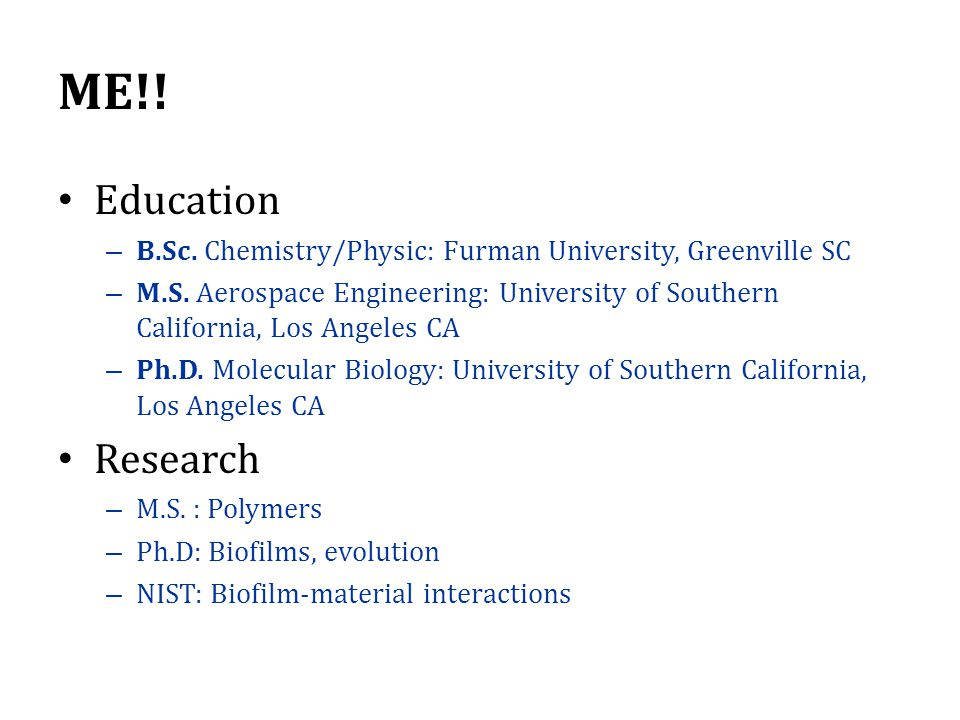 ME!! Education. B.Sc. Chemistry/Physic: Furman University, Greenville SC.