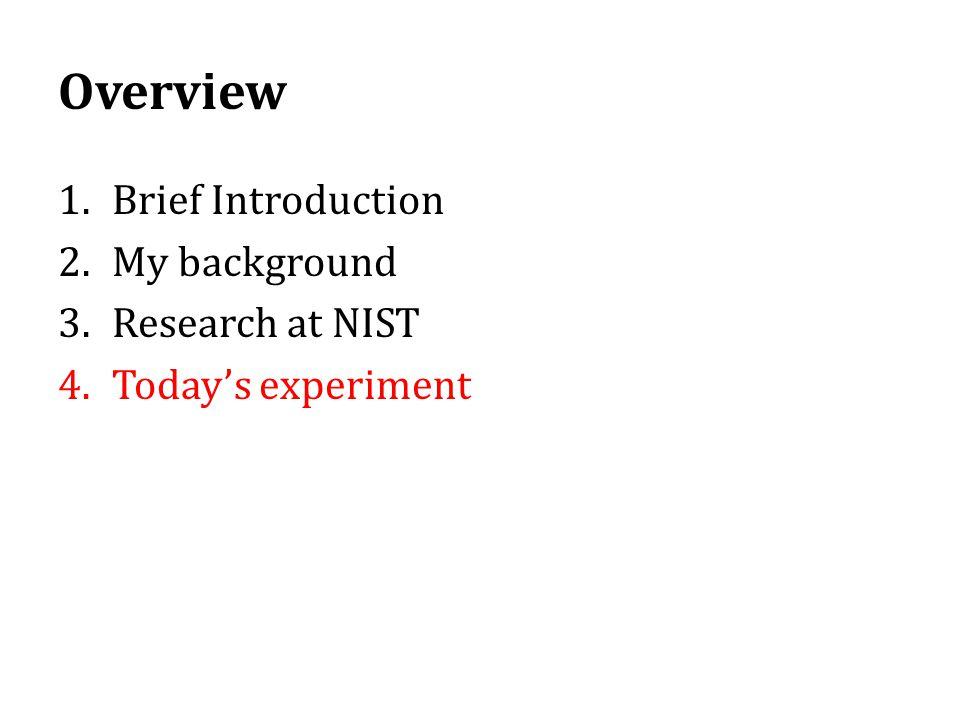 Overview Brief Introduction My background Research at NIST
