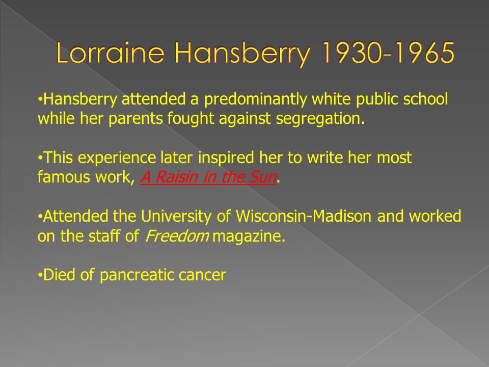 Lorraine Hansberry 1930-1965 Hansberry attended a predominantly white public school while her parents fought against segregation.
