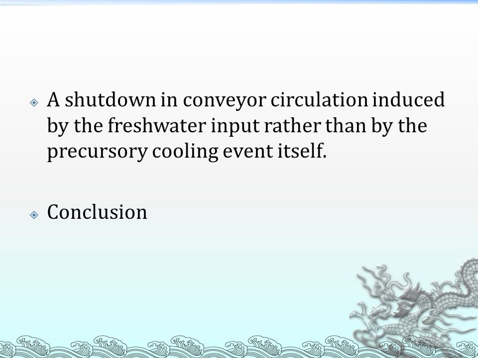 A shutdown in conveyor circulation induced by the freshwater input rather than by the precursory cooling event itself.