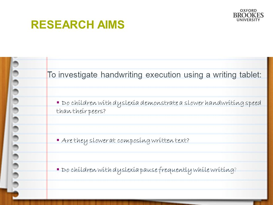 RESEARCH AIMS To investigate handwriting execution using a writing tablet: