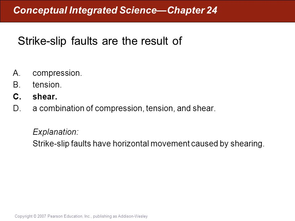 Strike-slip faults are the result of