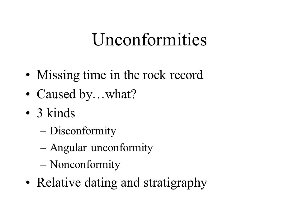 Unconformities Missing time in the rock record Caused by…what 3 kinds