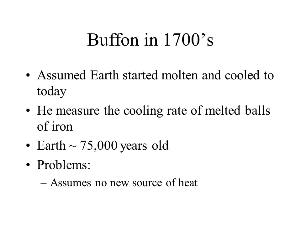 Buffon in 1700's Assumed Earth started molten and cooled to today