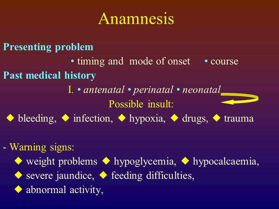 Anamnesis Presenting problem • timing and mode of onset • course