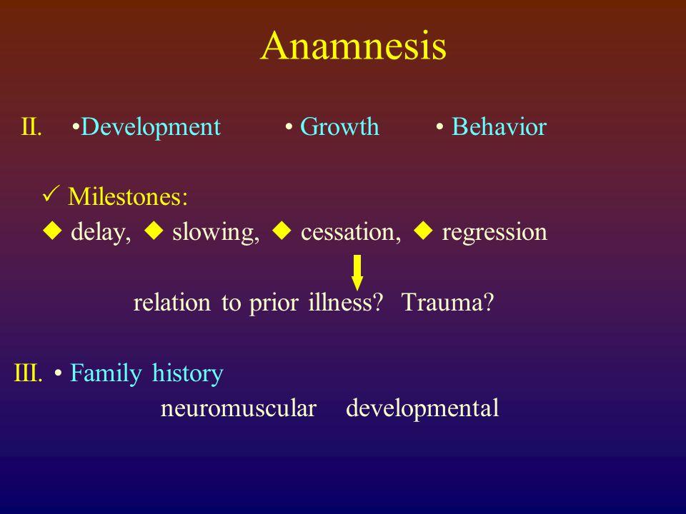 Anamnesis II. •Development • Growth • Behavior  Milestones: