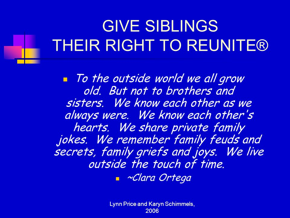 GIVE SIBLINGS THEIR RIGHT TO REUNITE®