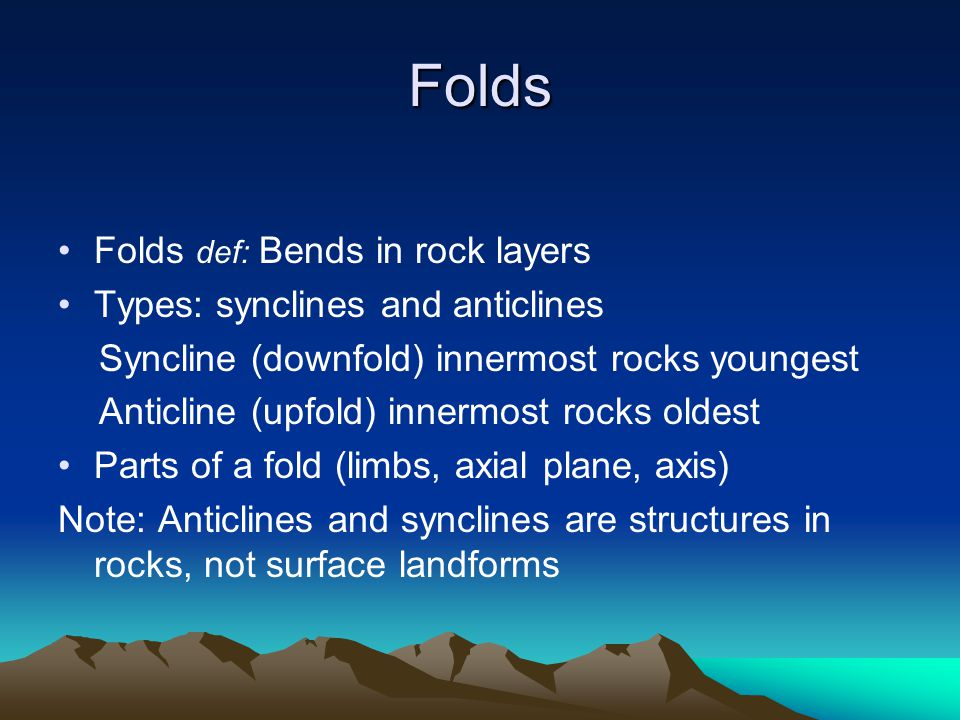 Folds Folds def: Bends in rock layers Types: synclines and anticlines