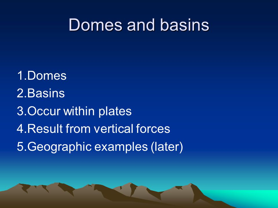 Domes and basins 1. Domes 2. Basins 3. Occur within plates
