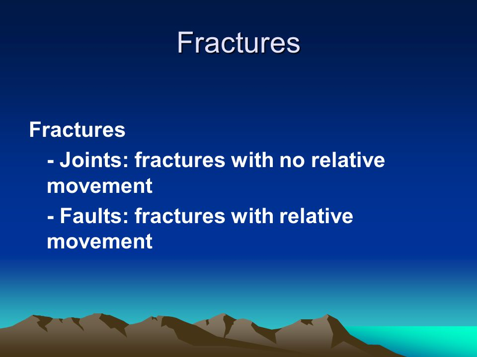 Fractures Fractures - Joints: fractures with no relative movement