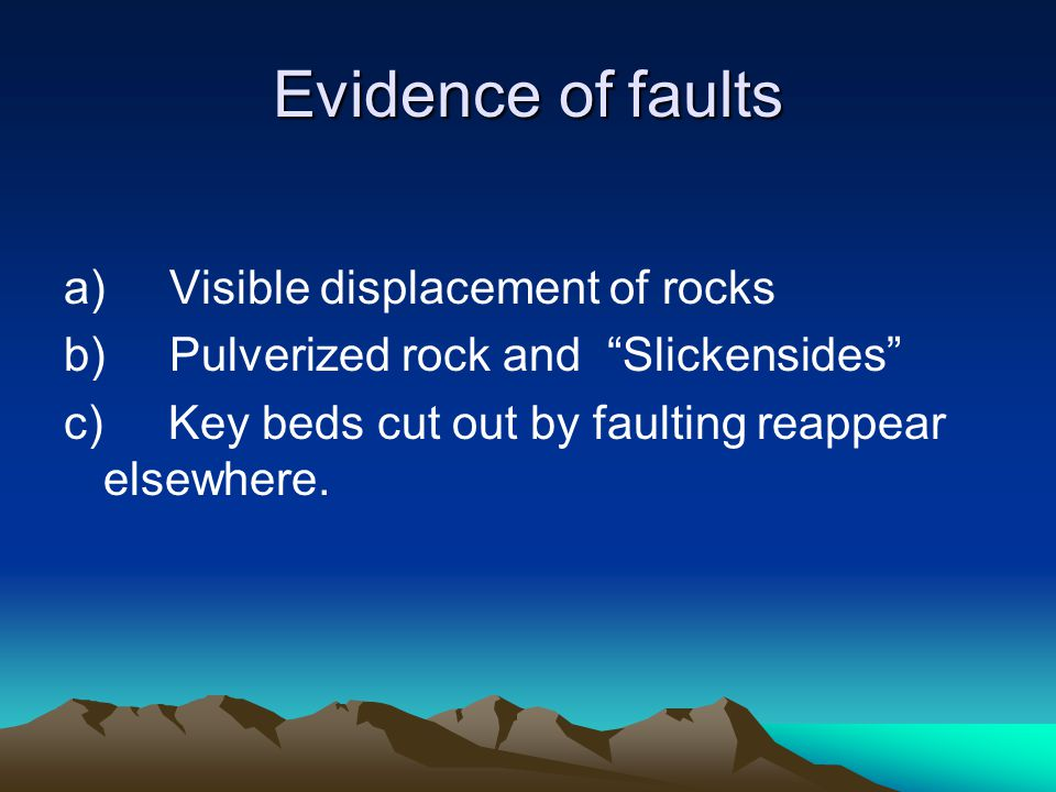 Evidence of faults a) Visible displacement of rocks
