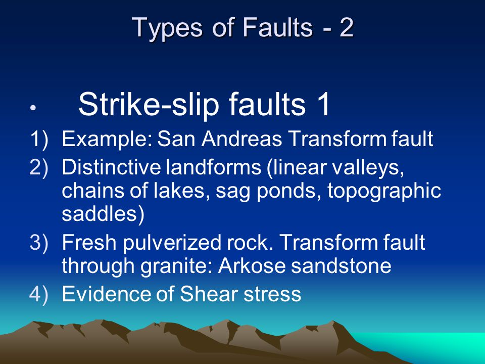 Types of Faults - 2 Strike-slip faults 1
