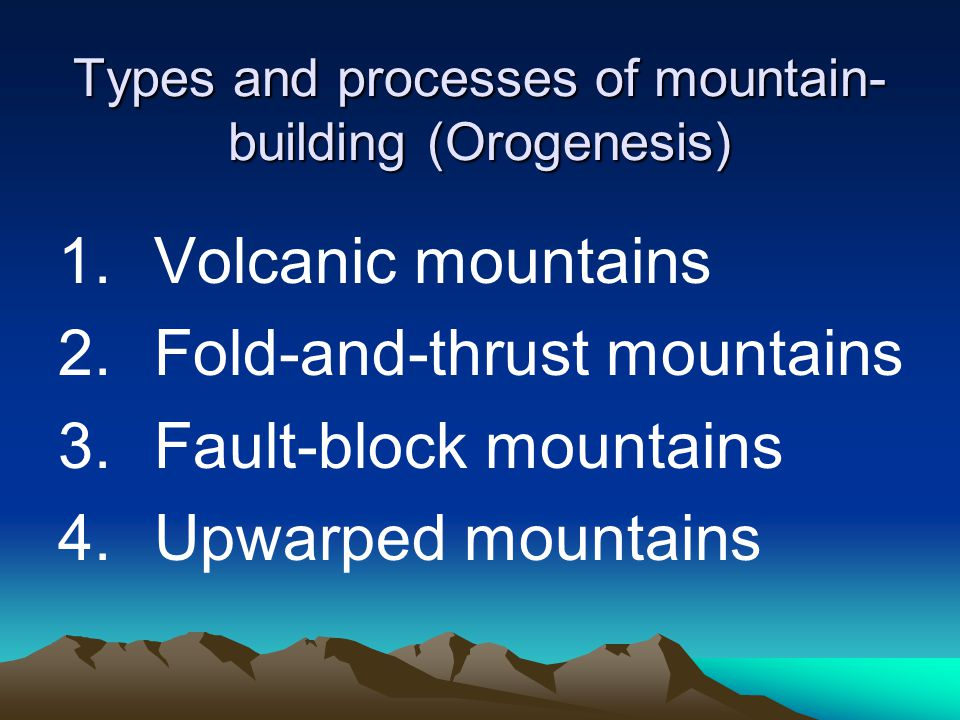 Types and processes of mountain-building (Orogenesis)