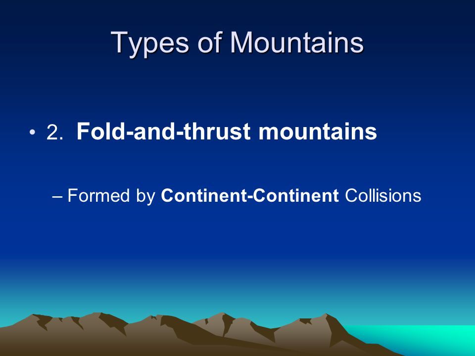Types of Mountains 2. Fold-and-thrust mountains