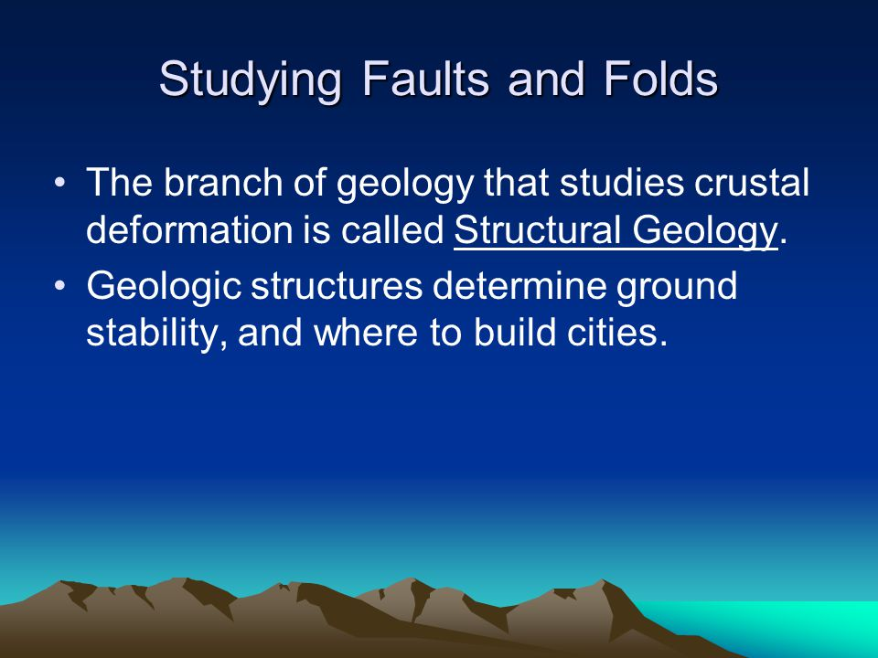 Studying Faults and Folds