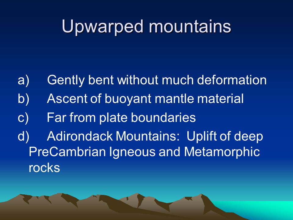Upwarped mountains a) Gently bent without much deformation