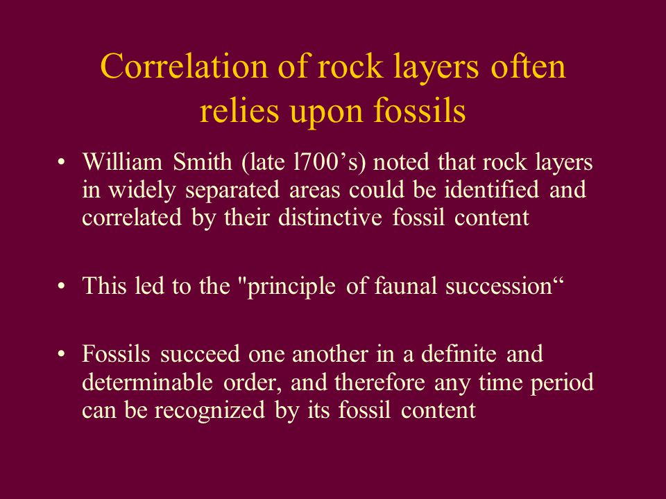 Correlation of rock layers often relies upon fossils