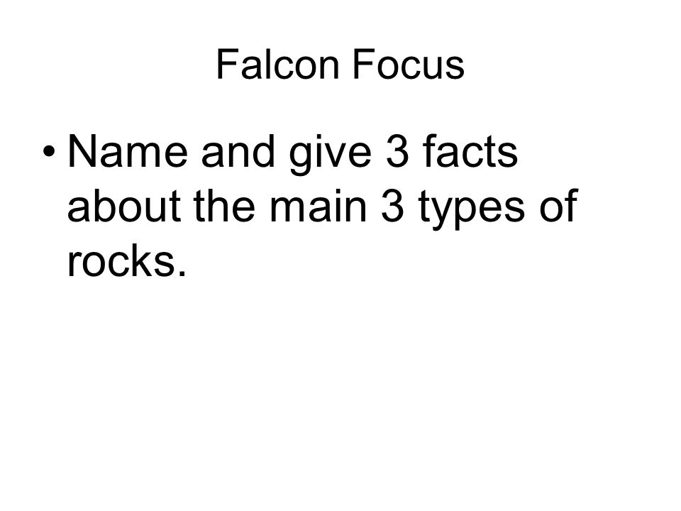 Name and give 3 facts about the main 3 types of rocks.